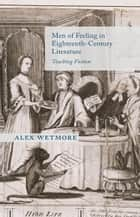 Men of Feeling in Eighteenth-Century Literature ebook by A. Wetmore