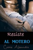 Resiste al motero ebook by Cassie Alexandra, K.L. Middleton