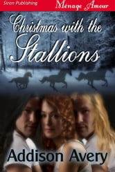 Christmas With The Stallions ebook by Addison Avery