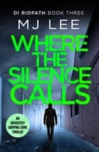 Where the Silence Calls ebook by M J Lee