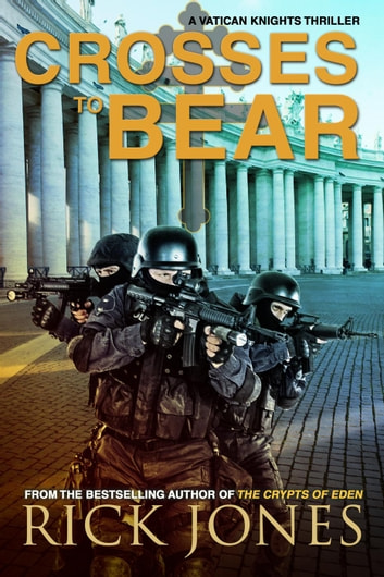 Crosses to Bear - The Vatican Knights, #6 ebook by Rick Jones
