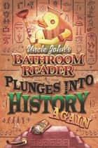 Uncle John's Bathroom Reader Plunges into History Again ebook by Bathroom Readers' Hysterical Society