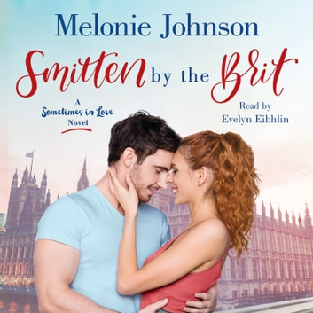 Smitten by the Brit - A Sometimes in Love Novel audiobook by Melonie Johnson