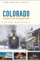 Colorado - A History of the Centennial State, Fifth Edition ebook by Carl Abbott, Stephen J. Leonard, Thomas J. Noel