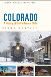Colorado - A History of the Centennial State, Fifth Edition ebook by Carl Abbott,Stephen J. Leonard,Thomas J. Noel
