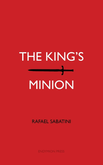 The King's Minion ebook by Rafael Sabatini