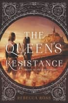 The Queen's Resistance ebook by Rebecca Ross