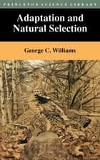 Adaptation and Natural Selection ebook by George Christopher Williams