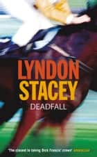 Deadfall ebook by Lyndon Stacey
