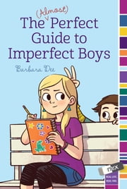 The (Almost) Perfect Guide to Imperfect Boys ebook by Barbara Dee
