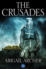 The Crusades ebook by Abigail Archer