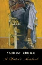 A Writer's Notebook 電子書籍 by W. Somerset Maugham