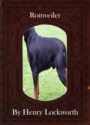 Rottweiler ebook by Henry Lockworth,Lucy Mcgreggor,John Hawk