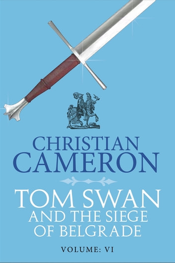 Tom Swan and the Siege of Belgrade: Part Six ebook by Christian Cameron