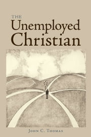 The Unemployed Christian ebook by John C. Thomas