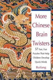 More Chinese Brain Twisters - 60 Fast, Fun Puzzles That Help Children Develop Quick Minds ebook by Baifang