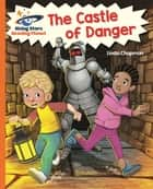 Reading Planet - The Castle of Danger - Orange: Galaxy ebook by