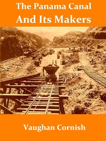 The Panama Canal and Its Makers [Illustrated] ebook by Vaughan Cornish