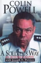 A Soldier's Way - An Autobiography ebook by Colin Powell, Joseph E Persico