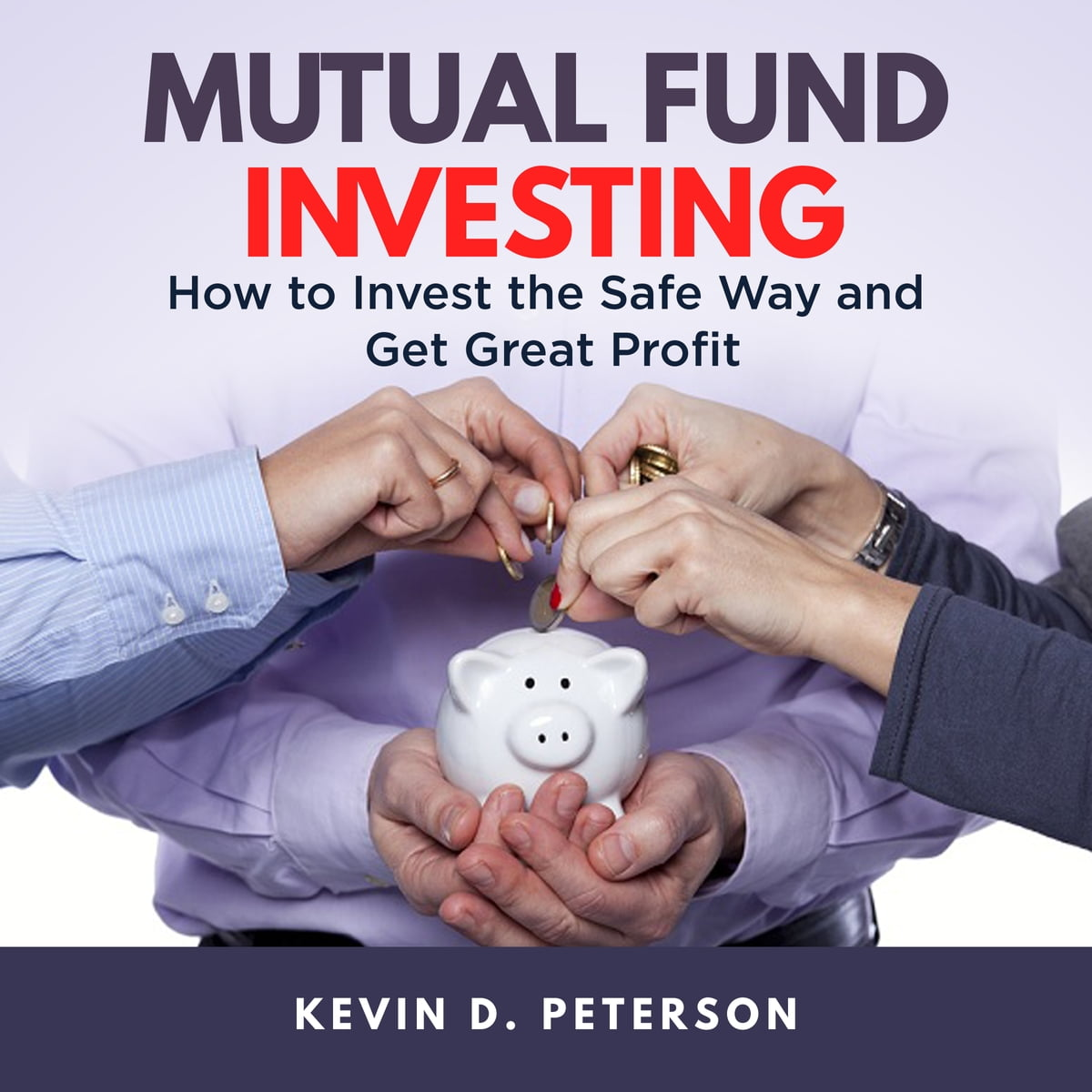 Mutual Fund Investing: How to Invest the Safe Way and Get Great Profits  audiobook by Kevin D  Peterson - Rakuten Kobo