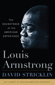Louis Armstrong - The Soundtrack of the American Experience ebook by David Stricklin