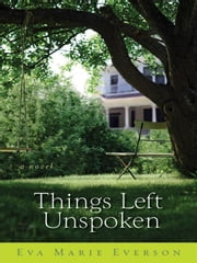 Things Left Unspoken - A Novel ebook by Eva Marie Everson