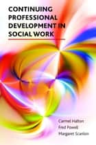 Continuing professional development in social work ebook by Powell, Fred, Halton,...