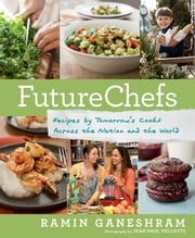 FutureChefs - Recipes by Tomorrow's Cooks Across the Nation and the World ebook by Ramin Ganeshram