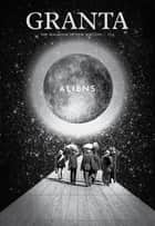 Granta 114 - Aliens ebook by