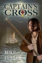 Captain's Cross ebook by Mike Fuller