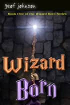 Wizard Born ebook by Geof Johnson