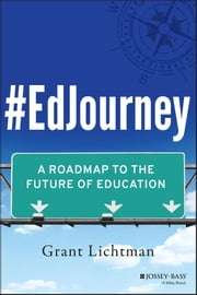 #EdJourney - A Roadmap to the Future of Education ebook by Grant Lichtman