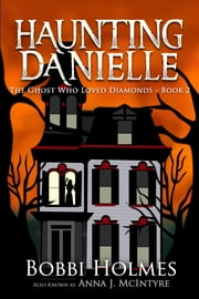 The Ghost Who Loved Diamonds ebook by Bobbi Holmes,Anna J. McIntyre