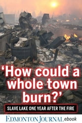 'How Could a Whole Town Burn?' - Slave Lake One Year After the Fire ebook by Edmonton Journal