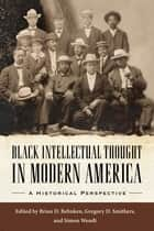 Black Intellectual Thought in Modern America - A Historical Perspective ebook by Brian D. Behnken, Gregory D. Smithers, Simon Wendt