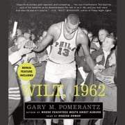 Wilt, 1962 - The Night of 100 Points and the Dawn of a New Era audiobook by Gary M. Pomerantz