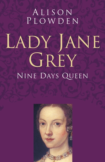 Lady Jane Grey Classic Histories Series ebook by Alison Plowden