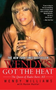 Wendy's Got the Heat ebook by Wendy Williams,Karen Hunter