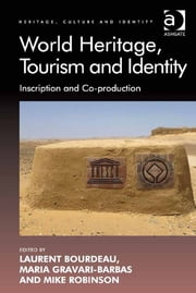 World Heritage, Tourism and Identity - Inscription and Co-production ebook by Professor Laurent Bourdeau,Professor Maria Gravari-Barbas,Professor Mike Robinson,Professor Brian Graham