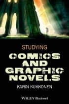 Studying Comics and Graphic Novels ebook by Karin Kukkonen