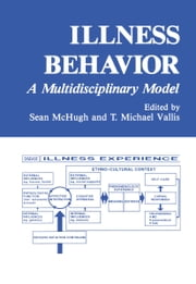 Illness Behavior - A Multidisciplinary Model ebook by Sean McHugh,T. Michael Vallis