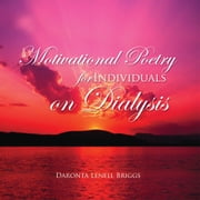 Motivational Poetry for Individuals on Dialysis ebook by Daronta Lenell Briggs