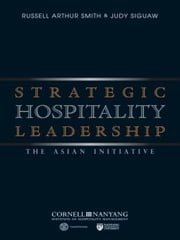 Strategic Hospitality Leadership - The Asian Initiative ebook by Russell Arthur Smith,Judy Siguaw