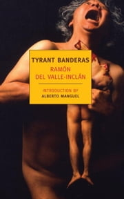 Tyrant Banderas ebook by Peter Bush,Alberto Manguel,Ramon del Valle-Inclan