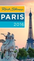 Rick Steves Paris 2016 ebook by Rick Steves,Steve Smith,Gene Openshaw