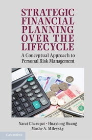 Strategic Financial Planning over the Lifecycle - A Conceptual Approach to Personal Risk Management ebook by Narat Charupat,Huaxiong Huang,Professor Moshe A. Milevsky