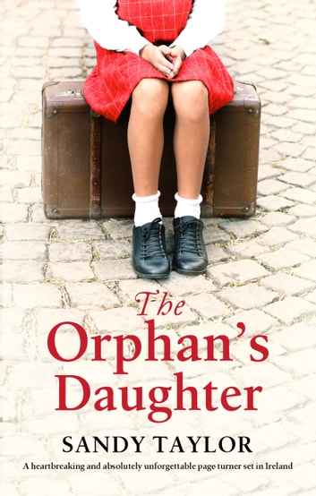 The Orphan's Daughter - A heartbreaking and absolutely unforgettable page turner set in Ireland ebook by Sandy Taylor
