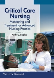 Critical Care Nursing - Monitoring and Treatment for Advanced Nursing Practice ebook by Kathy Booker