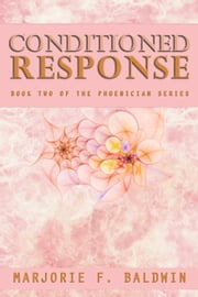 Conditioned Response (Phoenician #2) ebook by Marjorie F. Baldwin