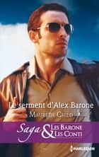 Le serment d'Alex Barone - T6 - Les Barone et les Conti ebook by Maureen Child